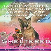 Sheltered Love Series | Jackie Marilla, Joanne Jaytanie, Angela Ford, Amanda Ward