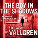 The Boy in the Shadows Audiobook by Carl-Johan Vallgren Narrated by Matt Bates