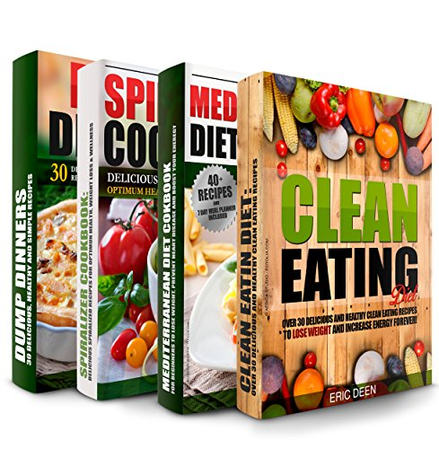 Healthy Cooking: Clean Eating, Mediterranean Diet, My Spiralized Cookbook and Dump Dinners Box Set: Over 100 Delicious and Healthy Recipes For You and Your Family (Healthy Eating) by Eric Deen