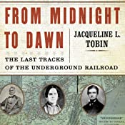 From Midnight to Dawn: The Last Tracks of the Underground Railroad | [Jacqueline Tobin, Hettie Jones]