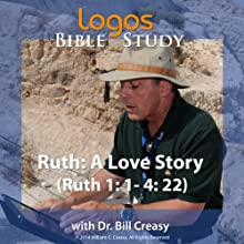 Ruth: A Love Story (Ruth 1: 1- 4: 22) Lecture by Bill Creasy Narrated by Bill Creasy