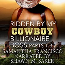 Ridden by My Cowboy Billionaire Boss, Parts 1-3: Gay BDSM Love Stories, Book 11 (       UNABRIDGED) by Samantha Francisco Narrated by Iain Blake