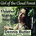 Girl of the Cloud Forest: A Paranormal Adventure/Romance Audiobook by Dennis Butler Narrated by Matthew Whitfield