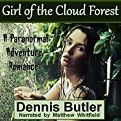 Girl of the Cloud Forest: A Paranormal Adventure/Romance | [Dennis Butler]