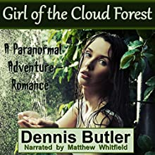 Girl of the Cloud Forest: A Paranormal Adventure/Romance (       UNABRIDGED) by Dennis Butler Narrated by Matthew Whitfield