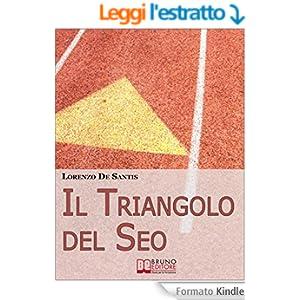 Il Triangolo del Seo. Ottimizzare il Tuo Sito per il Posizionamento sui Motori di Ricerca. (Ebook Italiano - Anteprima Gratis)