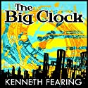 The Big Clock (       UNABRIDGED) by Kenneth Fearing Narrated by Joe Barrett, Suzanne Toren