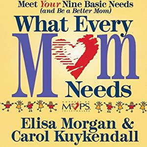 What Every Mom Needs | [Elisa Morgan, Carol Kuykendall]