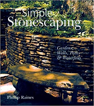 Simple Stonescaping: Gardens, Walls, Paths & Waterfalls written by Phillip Raines