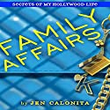 Family Affairs: Secrets of My Hollywood Life Audiobook by Jen Calonita Narrated by Roxanne Hernandez