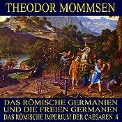 Das römische Germanien und die freien Germanen (Das Römische Imperium der Caesaren 4) | Theodor Mommsen