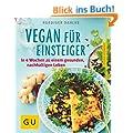 Vegan f�r Einsteiger: In 4 Wochen zu einem gesunden, nachhaltigen Leben (GU Ratgeber Gesundheit)