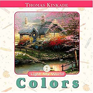 """Light My World:Colors"" by Thomas Kinkade, Sally Lloyd-Jones :Book Review"