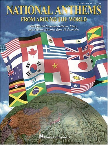 National Anthems from Around the World : The Official National Anthems, Flags, and Anthem Histories from 56 Countries, HAL LEONARD PUBLISHING CORPORATION (EDT),  HAL LEONARD PUBLISHING CORPORATION