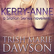 Kerry-Anne: A Station Series Novelette, Book 6 (       UNABRIDGED) by Trish Marie Dawson Narrated by Kadee Coppinger