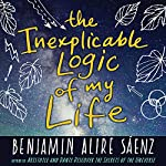 The Inexplicable Logic of My Life | Benjamin A. Saenz