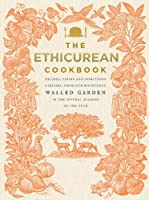 The Ethicurean Cookbook: Recipes, foods and spirituous liquors, from our bounteous walled garden in the several seasons of the year