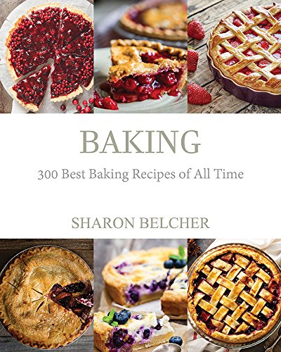 Baking: 300 Best Baking Recipes Of All Time by Sharon Belcher
