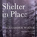Shelter in Place Audiobook by Alexander Maksik Narrated by James Patrick Cronin