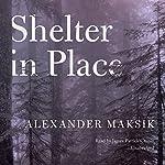 Shelter in Place   Alexander Maksik