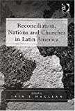 img - for Reconciliation, Nations And Churches in Latin America: Nations And Churches in Latin America book / textbook / text book