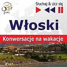 Konwersacje na wakacje - Wloski (Sluchaj & Ucz sie) Audiobook by Dorota Guzik Narrated by Linda Balistreri, Antonio Fiore,  Maybe Theatre Company