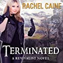 Terminated: Revivalist, Book 3 (       UNABRIDGED) by Rachel Caine Narrated by Julia Whelan