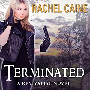 Terminated: Revivalist, Book 3 | [Rachel Caine]