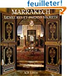 Marrakech : demeures et jardins secrets