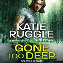 Gone Too Deep: Search and Rescue, Book 3 Audiobook by Katie Ruggle Narrated by Rachel Dulude