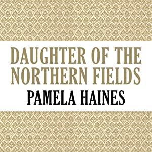 Daughter of the Northern Fields | [Pamela Haines]