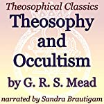 Theosophy and Occultism: Theosophical Classics | G. R. S. Mead