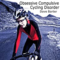 Obsessive Compulsive Cycling Disorder (       UNABRIDGED) by Dave Barter Narrated by Simon Whistler