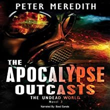 The Apocalypse Outcasts: The Undead World, Novel 3 (       UNABRIDGED) by Peter Meredith Narrated by Basil Sands