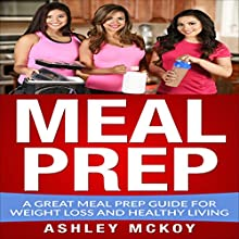 Meal Prep: A Great Meal Prep Guide for Weight Loss and Healthy Living Audiobook by Ashley McKoy, Priscilla Williams Narrated by Vanessa Moyen