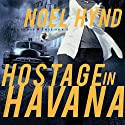 Hostage in Havana (       UNABRIDGED) by Noel Hynd Narrated by Dick Hill