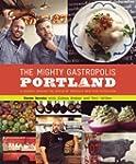 The Mighty Gastropolis: Portland: A J...