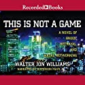 This Is Not a Game Audiobook by Walter Jon Williams Narrated by Jefferson Mays