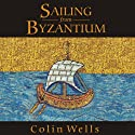 Sailing from Byzantium: How a Lost Empire Shaped the World Audiobook by Colin Wells Narrated by Lloyd James