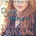 Dying to Return: The Station Series Audiobook by Trish Marie Dawson Narrated by Julia Farmer