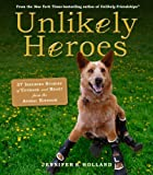 Unlikely Heroes: 37 Inspiring Stories of Courage and Heart from the Animal Kingdom