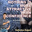 Nothing Is More Attractive than Confidence: How to Be a More Confident Man Audiobook by  Seventy Seven Narrated by  Seventy Seven
