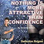 Nothing Is More Attractive than Confidence: How to Be a More Confident Man |  Seventy Seven