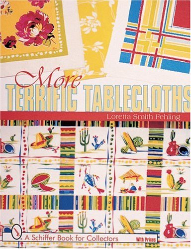 More Terrific Tablecloths (A Schiffer Book for Collectors) by Loretta Smith Fehling