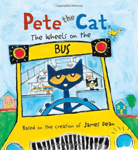 Pete the Cat: Wheels on the Bus written and illustrated by James Dean