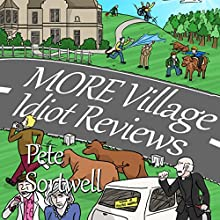 More Village Idiot Reviews: A Laugh Out Loud Comedy Sequel (       UNABRIDGED) by Pete Sortwell Narrated by Chris Dabbs