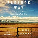 Badluck Way: A Year on the Ragged Edge of the West (       UNABRIDGED) by Bryce Andrews Narrated by Pete Simonelli