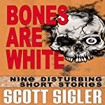 Bones Are White: The Color Series: A Collection of Scott Sigler Short Stories | Scott Sigler