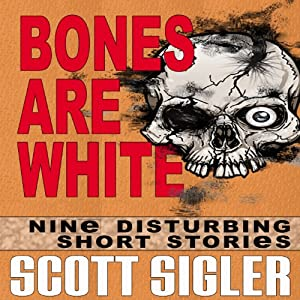 Bones Are White: The Color Series: A Collection of Scott Sigler Short Stories | [Scott Sigler]