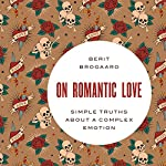 On Romantic Love: Simple Truths About a Complex Emotion   Berit Brogaard